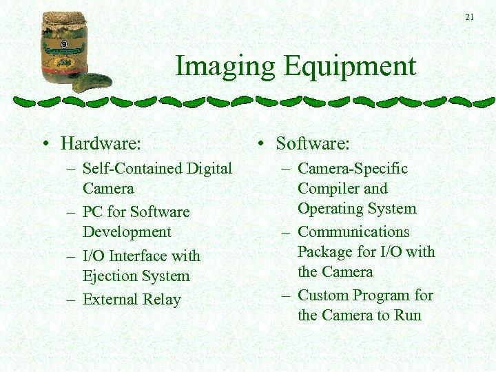 21 Imaging Equipment • Hardware: – Self-Contained Digital Camera – PC for Software Development