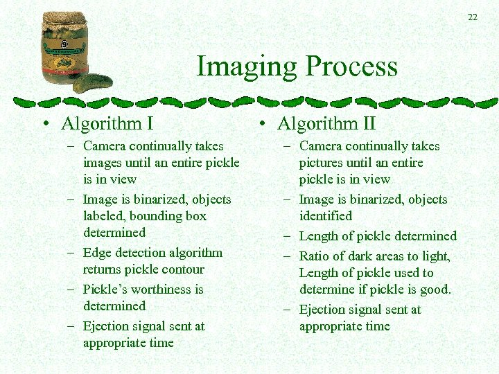 22 Imaging Process • Algorithm I – Camera continually takes images until an entire
