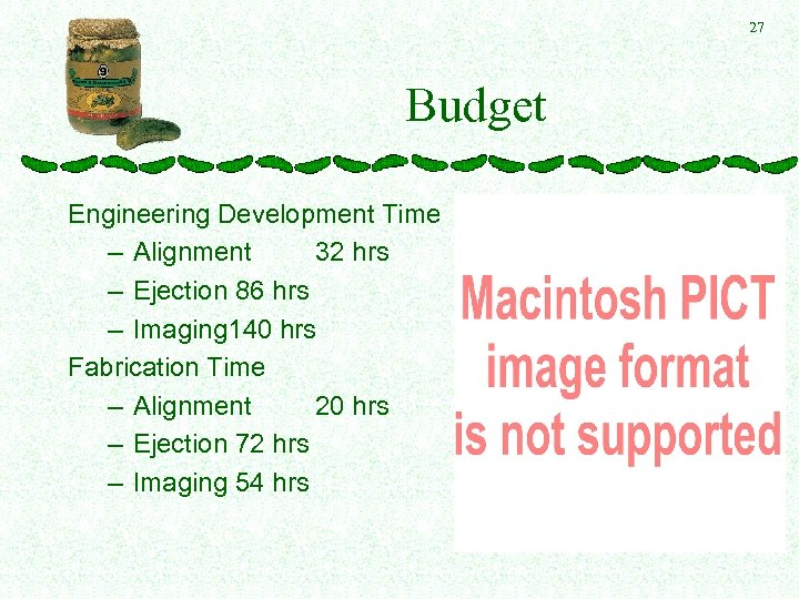 27 Budget Engineering Development Time – Alignment 32 hrs – Ejection 86 hrs –