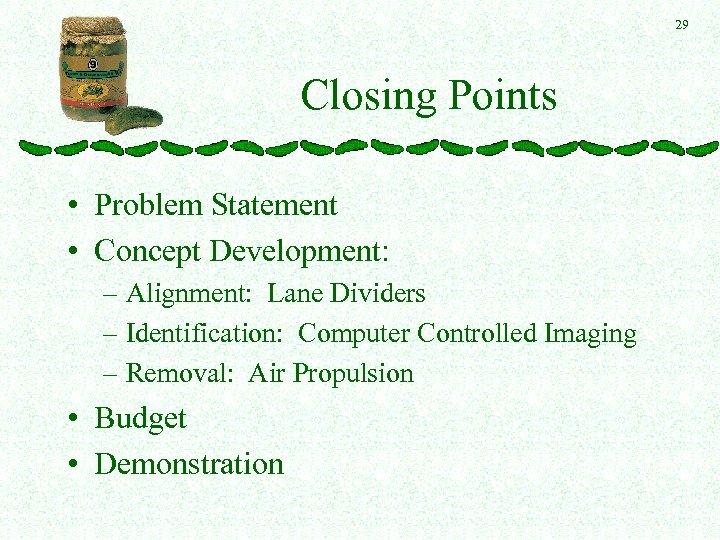 29 Closing Points • Problem Statement • Concept Development: – Alignment: Lane Dividers –