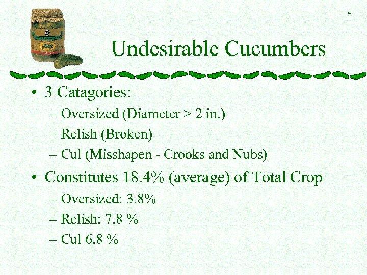 4 Undesirable Cucumbers • 3 Catagories: – Oversized (Diameter > 2 in. ) –