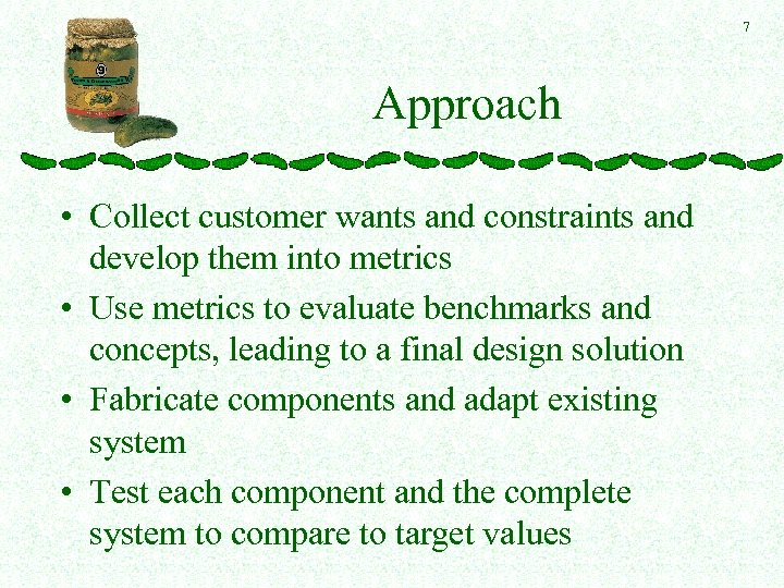 7 Approach • Collect customer wants and constraints and develop them into metrics •