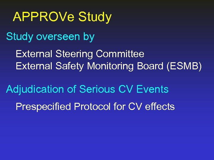 APPROVe Study overseen by External Steering Committee External Safety Monitoring Board (ESMB) Adjudication of