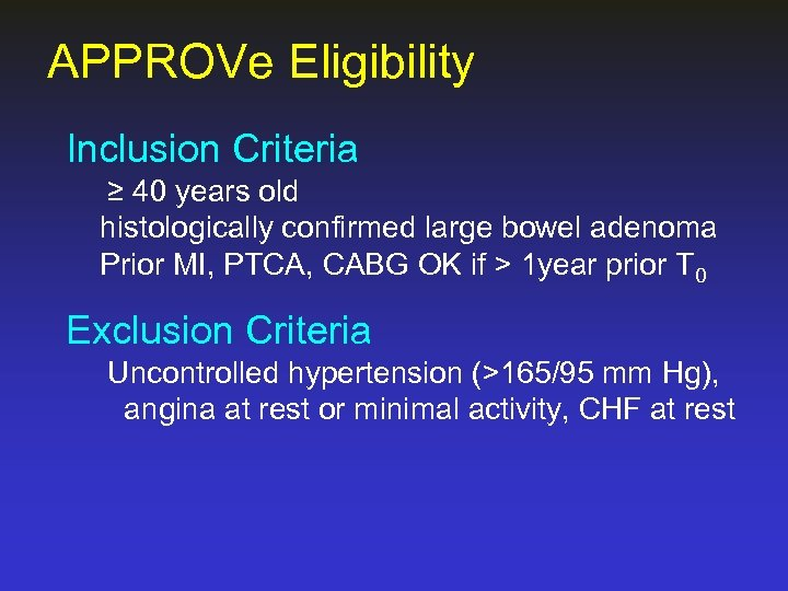 APPROVe Eligibility Inclusion Criteria ≥ 40 years old histologically confirmed large bowel adenoma Prior