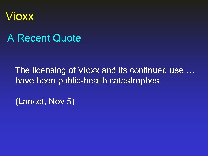 Vioxx A Recent Quote The licensing of Vioxx and its continued use …. have