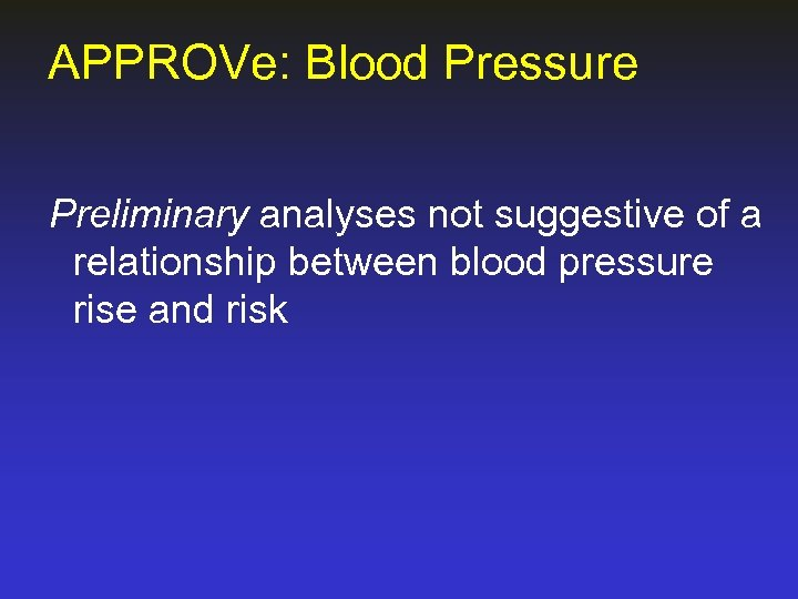 APPROVe: Blood Pressure Preliminary analyses not suggestive of a relationship between blood pressure rise