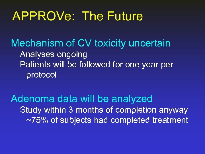 APPROVe: The Future Mechanism of CV toxicity uncertain Analyses ongoing Patients will be followed