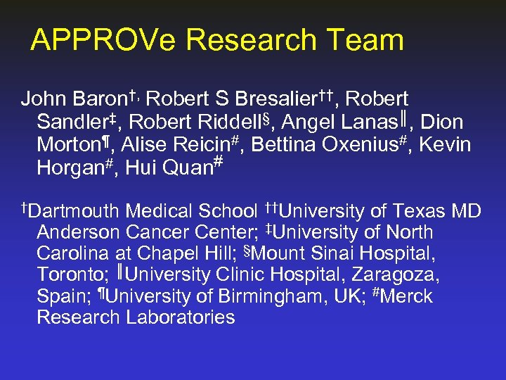 APPROVe Research Team John Baron†, Robert S Bresalier††, Robert Sandler‡, Robert Riddell§, Angel Lanas║,