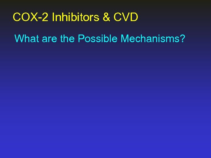 COX-2 Inhibitors & CVD What are the Possible Mechanisms?