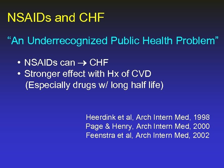 "NSAIDs and CHF ""An Underrecognized Public Health Problem"" • NSAIDs can CHF • Stronger"