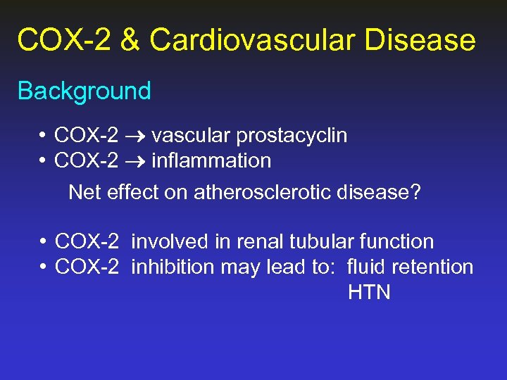 COX-2 & Cardiovascular Disease Background • COX-2 vascular prostacyclin • COX-2 inflammation Net effect
