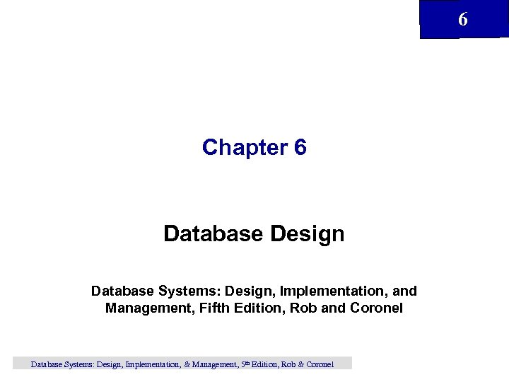 6 Chapter 6 Database Design Database Systems: Design, Implementation, and Management, Fifth Edition, Rob