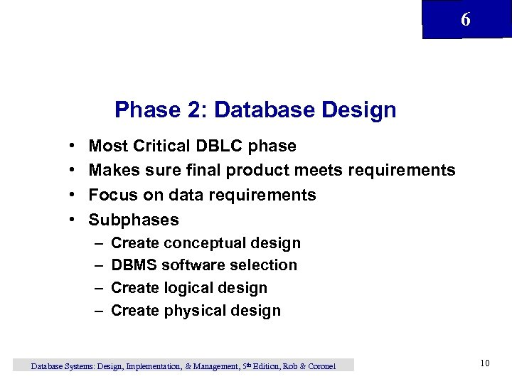 6 Phase 2: Database Design • • Most Critical DBLC phase Makes sure final