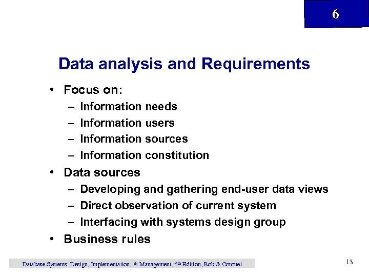 6 Data analysis and Requirements • Focus on: – – Information needs Information users