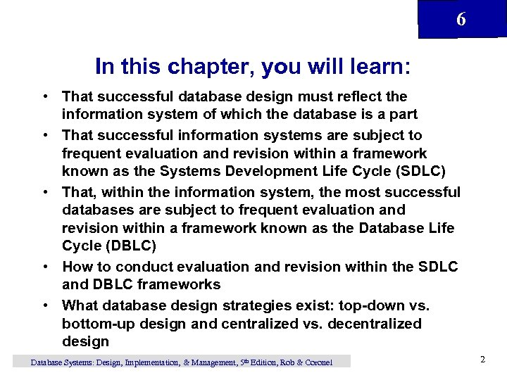 6 In this chapter, you will learn: • That successful database design must reflect