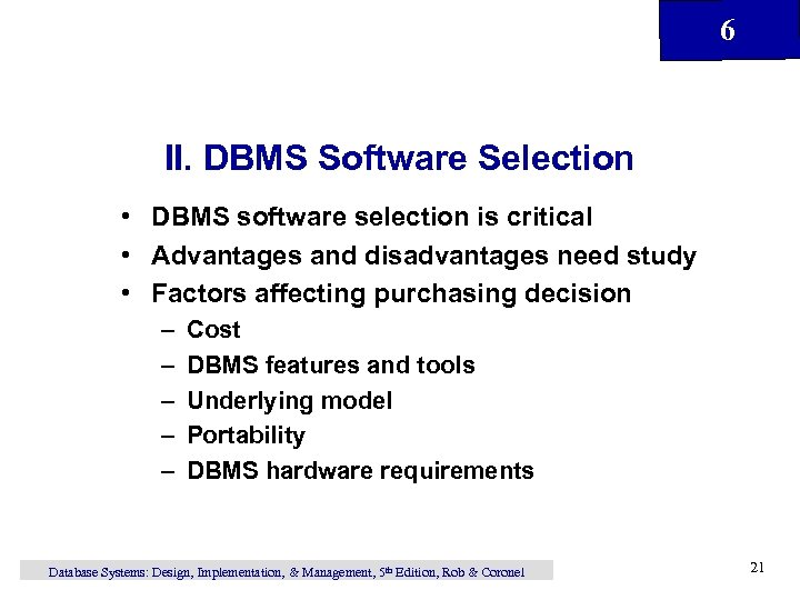 6 II. DBMS Software Selection • DBMS software selection is critical • Advantages and