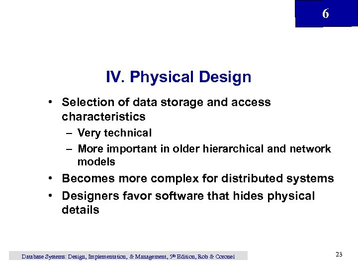 6 IV. Physical Design • Selection of data storage and access characteristics – Very