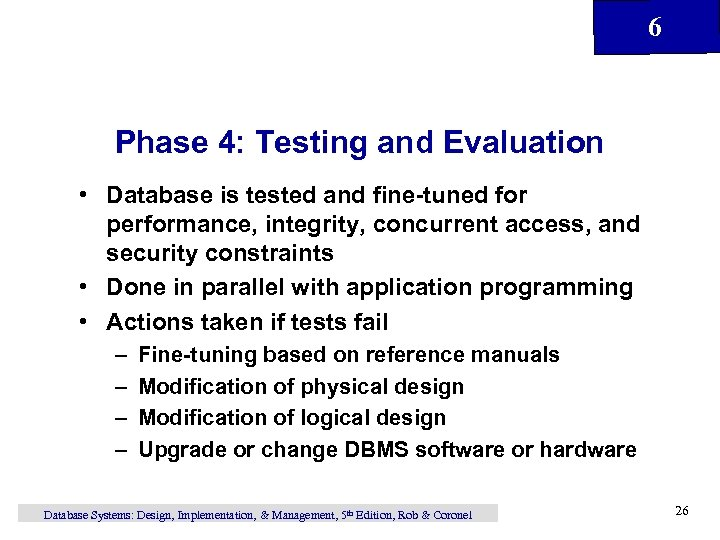 6 Phase 4: Testing and Evaluation • Database is tested and fine-tuned for performance,