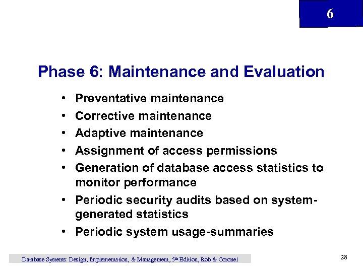 6 Phase 6: Maintenance and Evaluation • • • Preventative maintenance Corrective maintenance Adaptive
