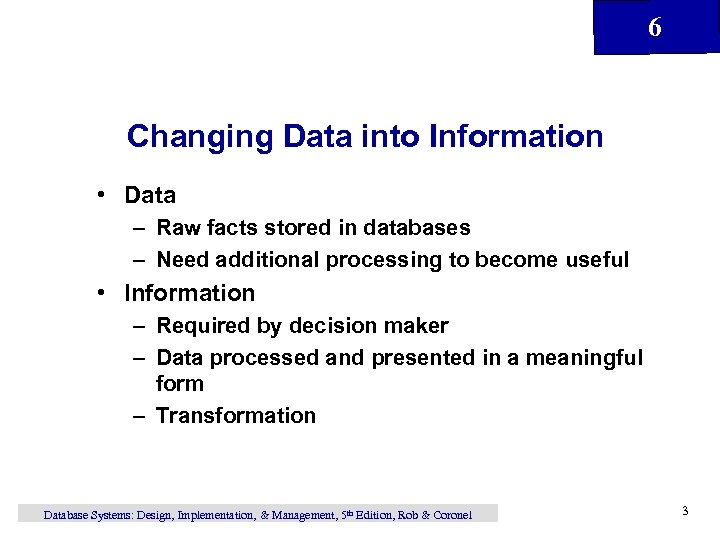 6 Changing Data into Information • Data – Raw facts stored in databases –