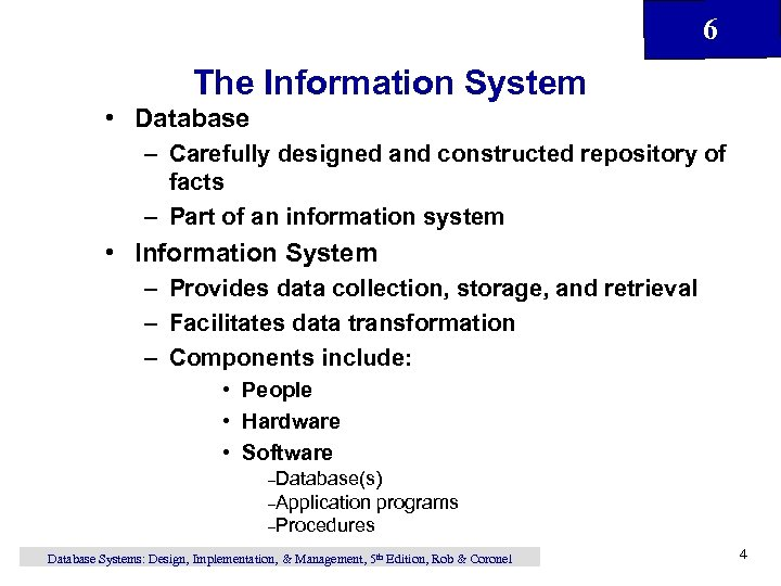 6 The Information System • Database – Carefully designed and constructed repository of facts