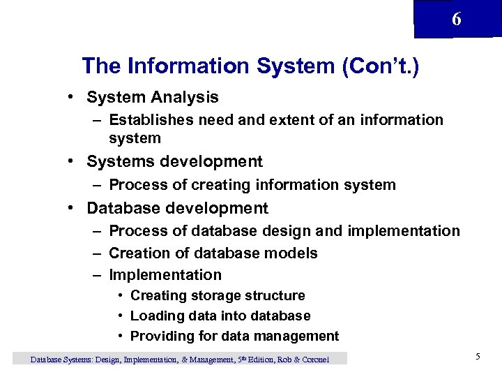 6 The Information System (Con't. ) • System Analysis – Establishes need and extent
