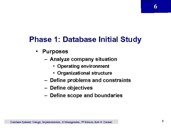 6 Phase 1: Database Initial Study • Purposes – Analyze company situation • Operating