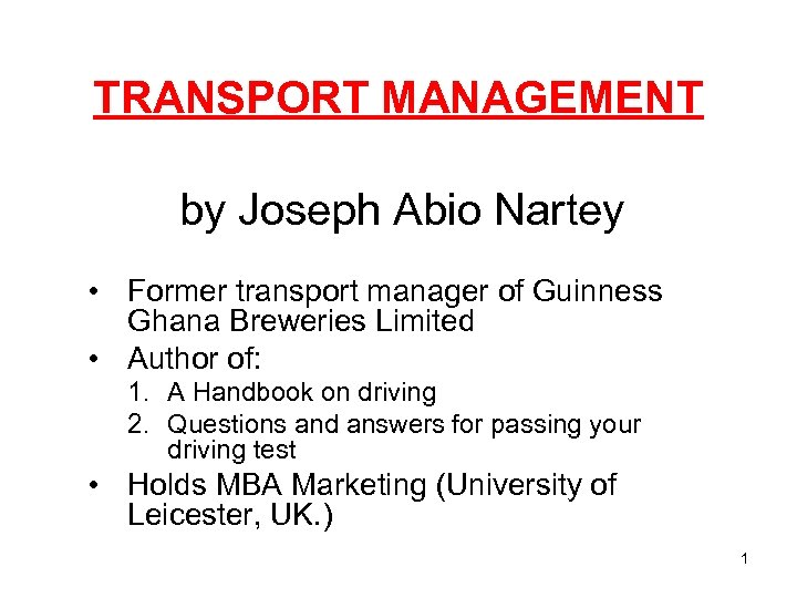TRANSPORT MANAGEMENT by Joseph Abio Nartey • Former transport manager of Guinness Ghana Breweries