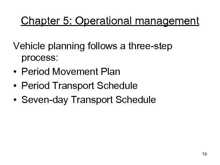 Chapter 5: Operational management Vehicle planning follows a three-step process: • Period Movement Plan
