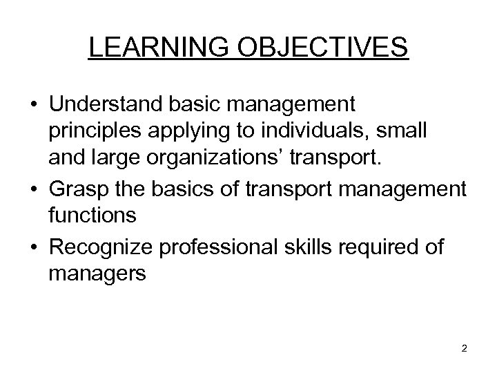 LEARNING OBJECTIVES • Understand basic management principles applying to individuals, small and large organizations'