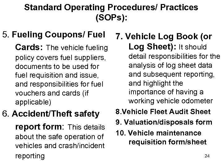 Standard Operating Procedures/ Practices (SOPs): 5. Fueling Coupons/ Fuel 7. Vehicle Log Book (or