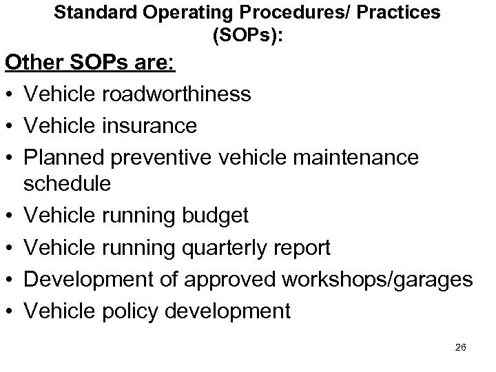 Standard Operating Procedures/ Practices (SOPs): Other SOPs are: • Vehicle roadworthiness • Vehicle insurance