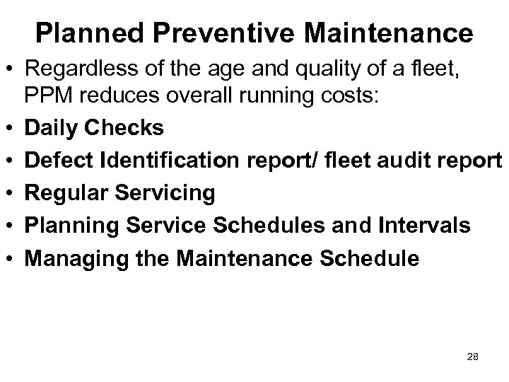 Planned Preventive Maintenance • Regardless of the age and quality of a fleet, PPM