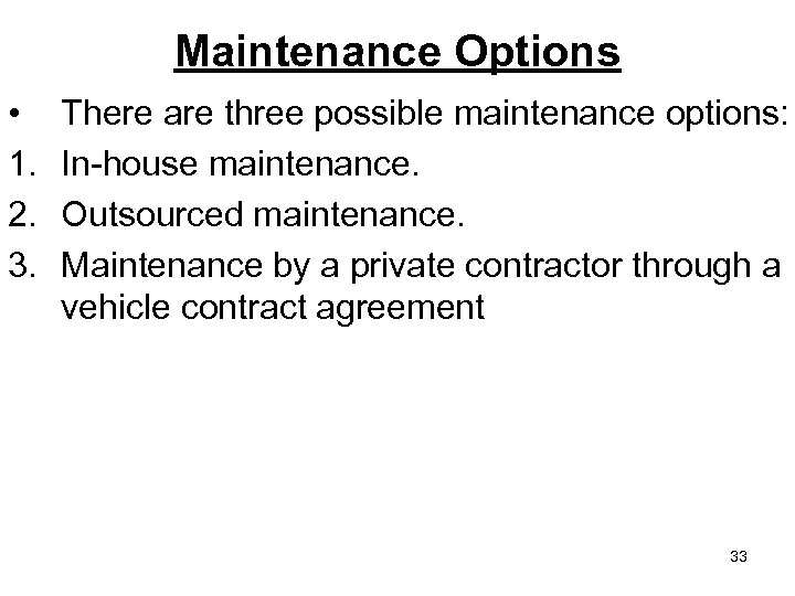 Maintenance Options • 1. 2. 3. There are three possible maintenance options: In-house maintenance.