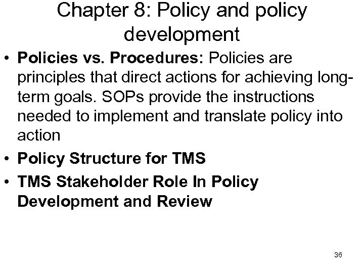 Chapter 8: Policy and policy development • Policies vs. Procedures: Policies are principles that