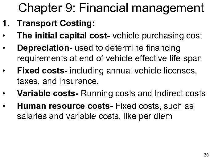 Chapter 9: Financial management 1. Transport Costing: • The initial capital cost- vehicle purchasing