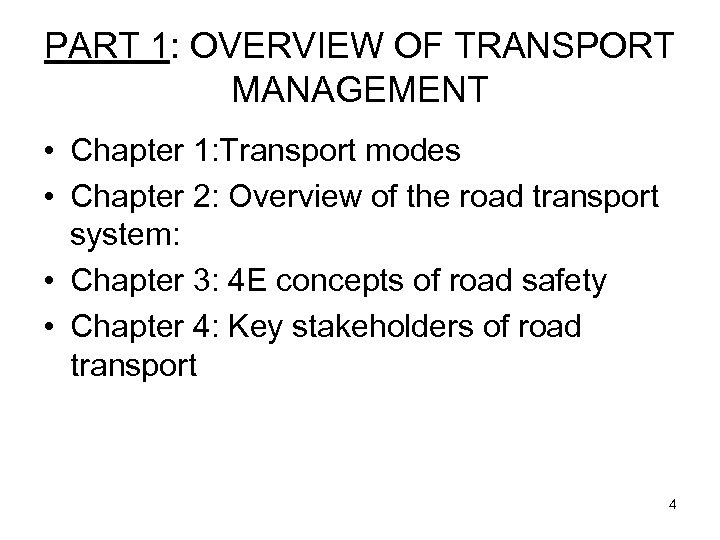 PART 1: OVERVIEW OF TRANSPORT MANAGEMENT • Chapter 1: Transport modes • Chapter 2: