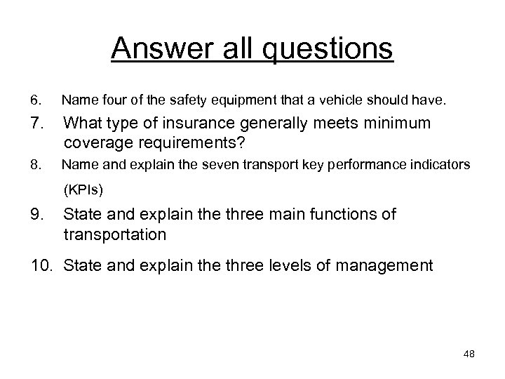 Answer all questions 6. Name four of the safety equipment that a vehicle should