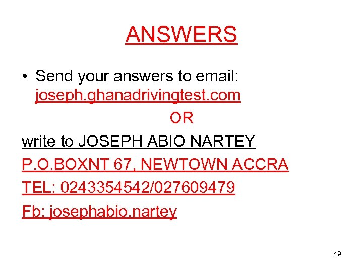 ANSWERS • Send your answers to email: joseph. ghanadrivingtest. com OR write to JOSEPH