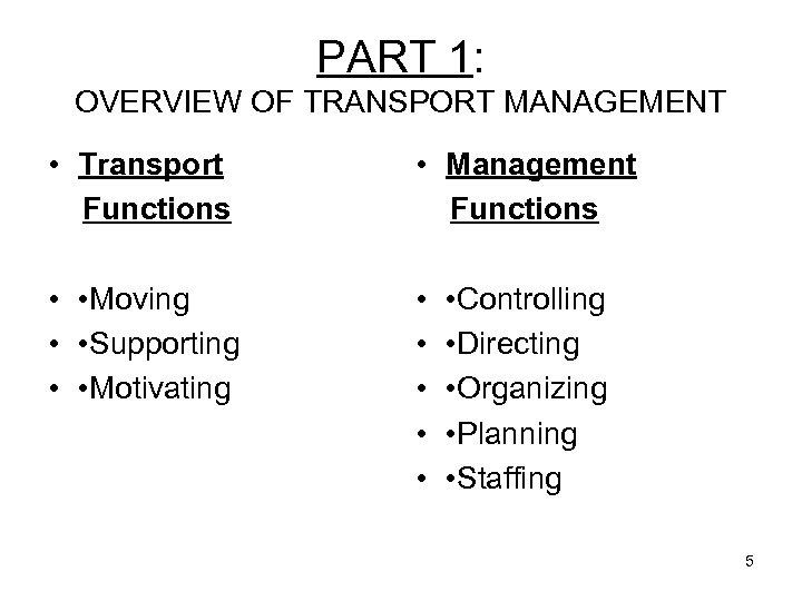 PART 1: OVERVIEW OF TRANSPORT MANAGEMENT • Transport Functions • Management Functions • •