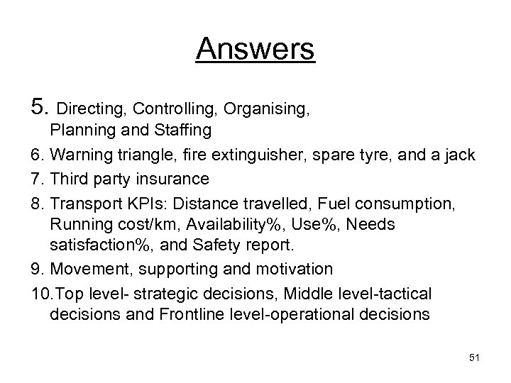 Answers 5. Directing, Controlling, Organising, Planning and Staffing 6. Warning triangle, fire extinguisher, spare