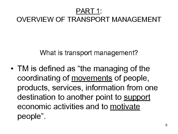 PART 1: OVERVIEW OF TRANSPORT MANAGEMENT What is transport management? • TM is defined