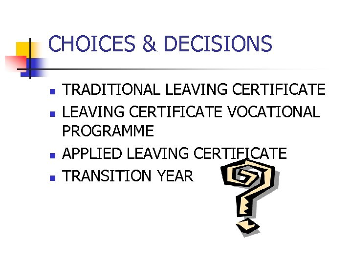 CHOICES & DECISIONS n n TRADITIONAL LEAVING CERTIFICATE VOCATIONAL PROGRAMME APPLIED LEAVING CERTIFICATE TRANSITION