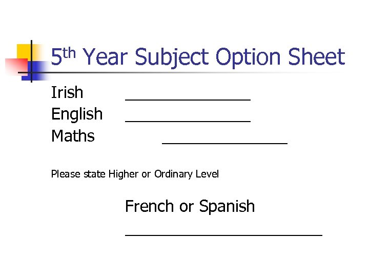 5 th Year Subject Option Sheet Irish English Maths ______________ Please state Higher or