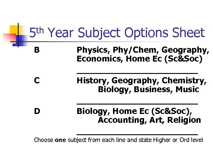 5 th Year Subject Options Sheet B C D Physics, Phy/Chem, Geography, Economics, Home