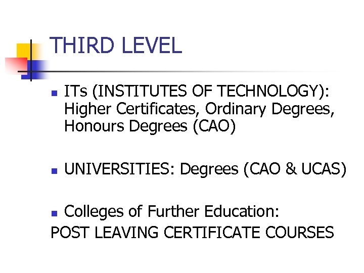 THIRD LEVEL n n ITs (INSTITUTES OF TECHNOLOGY): Higher Certificates, Ordinary Degrees, Honours Degrees