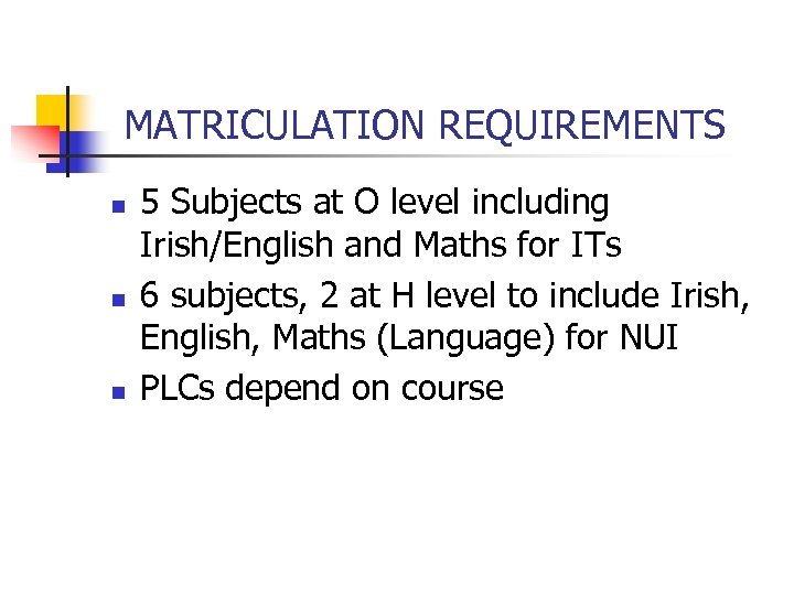 MATRICULATION REQUIREMENTS n n n 5 Subjects at O level including Irish/English and Maths