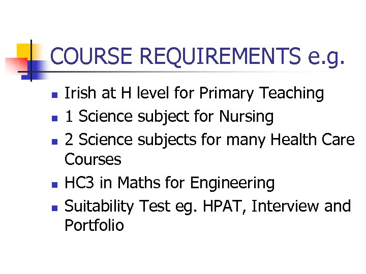 COURSE REQUIREMENTS e. g. n n n Irish at H level for Primary Teaching