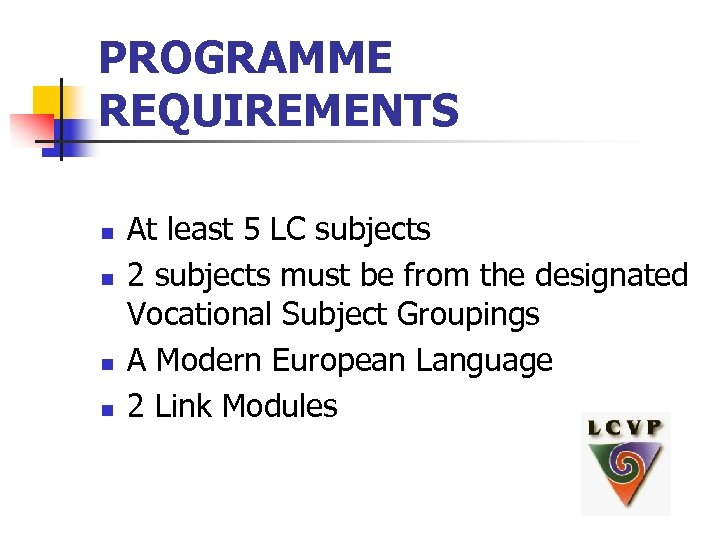 PROGRAMME REQUIREMENTS n n At least 5 LC subjects 2 subjects must be from