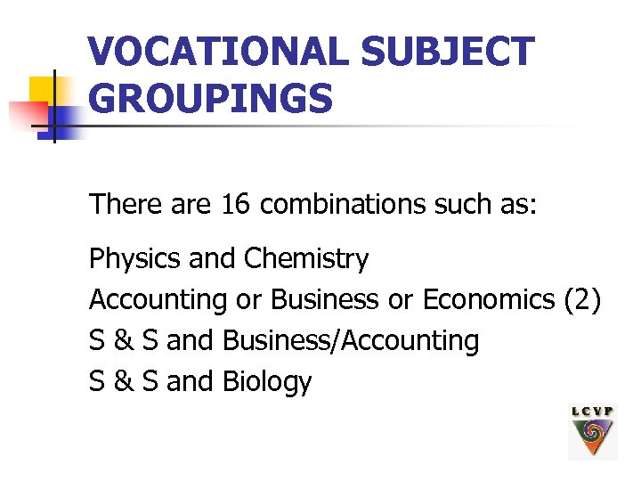 VOCATIONAL SUBJECT GROUPINGS There are 16 combinations such as: Physics and Chemistry Accounting or